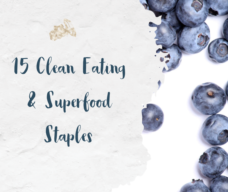 15 Clean Eating Staples and Superfoods