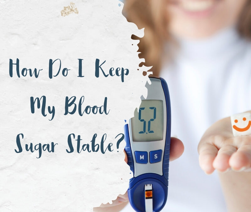 How Do I Keep My Blood Sugar Stable